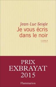 Je vous écris dans le noir  –  Jean-Luc Seigle