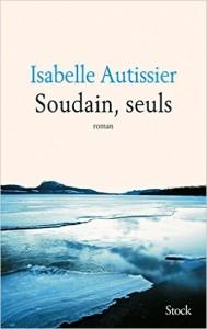 Soudain, seuls  –  Isabelle Autissier